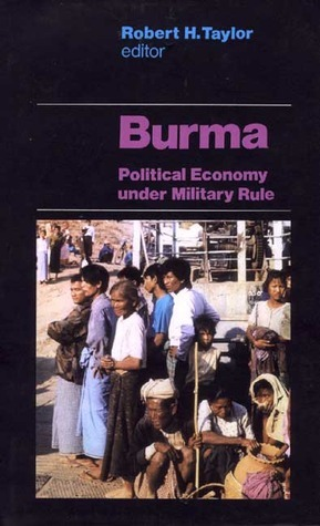 Burma: Political Economy Under Military Rule  by  Robert H. Taylor