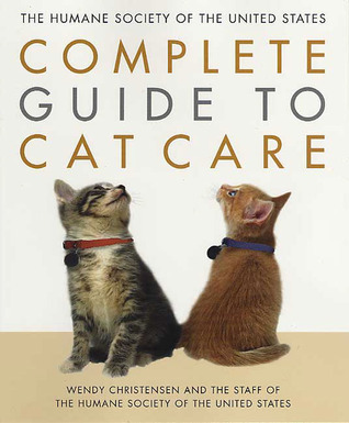 The Humane Society of the United States Complete Guide to Cat Care  by  Wendy Christensen