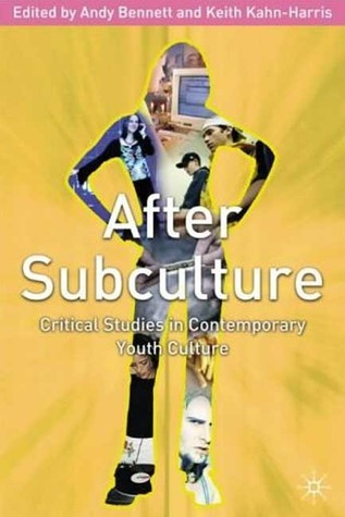 After Subculture: Crtitical Studies in Contemporary Youth Culture Andy Bennett