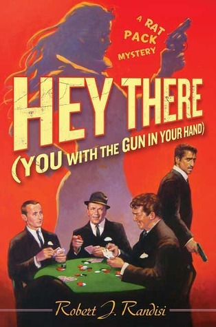 Hey There (You with the Gun in Your Hand): A Rat Pack Mystery Robert J. Randisi
