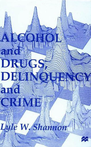 Alcohol and Drugs, Delinquency and Crime: Looking Back to the Future Lyle W. Shannon