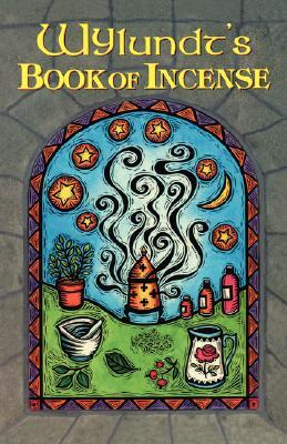 Wylundts Book of Incense: A Magical Primer  by  Steven R. Smith