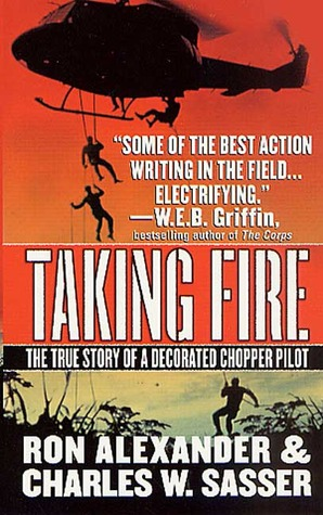 Taking Fire: The True Story of a Decorated Chopper Pilot Ron Alexander