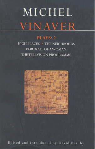 Plays 2: High Places / The Neighbours / Portrait of a Woman / The Television Programme  by  Michel Vinaver