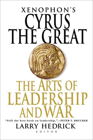 Cyrus the Great: The Arts of Leadership and War  by  Xenophon