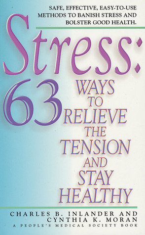 Stress: 63 Ways To Relieve The Tension And Stay Healthy  by  Charles B. Inlander
