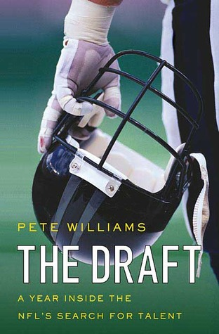 The Draft: A Year Inside the NFLs Search for Talent  by  Pete Williams