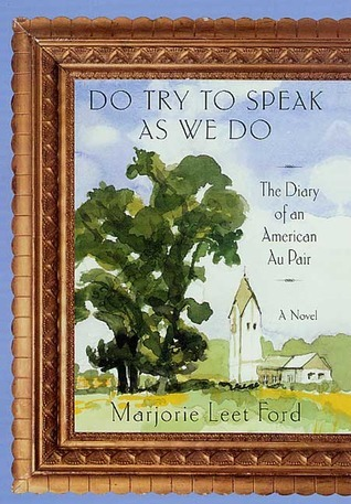 Do Try to Speak as We Do: The Diary of an American Au Pair Marjorie Leet Ford