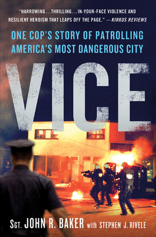 Vice: One Cops Story of Patrolling Americas Most Dangerous City  by  John R.  Baker