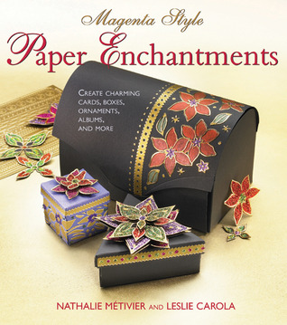 Magenta Style Paper Enchantments: Create Charming Cards, Boxes, Ornaments, Albums, and More  by  Nathalie Metivier