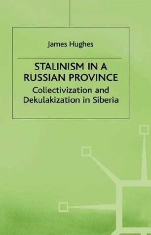Stalinism in a Russian Province: A Study of Collectivization and Dekulakization in Siberia James Hughes