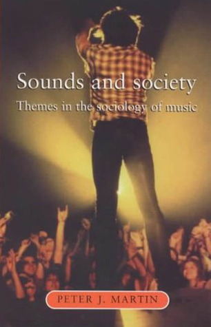 Sounds and Society: Themes in the Sociology of Music Peter J. Martin