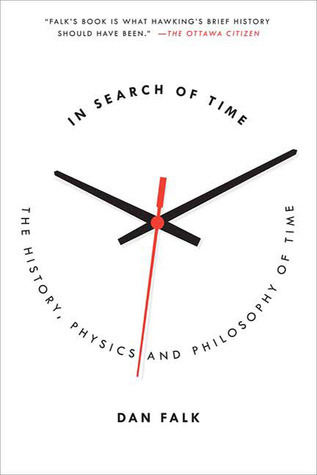 In Search of Time: The History, Physics, and Philosophy of Time Dan Falk