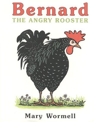 Bernard the Angry Rooster  by  Mary Wormell