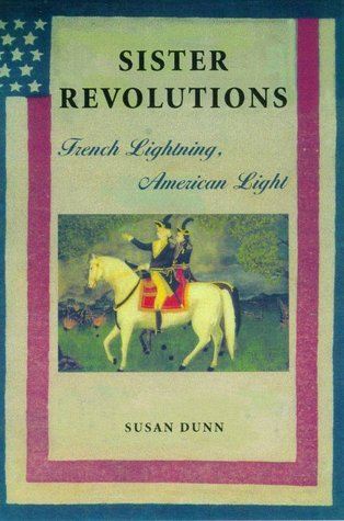 Sister Revolutions: French Lightning, American Light Susan Dunn
