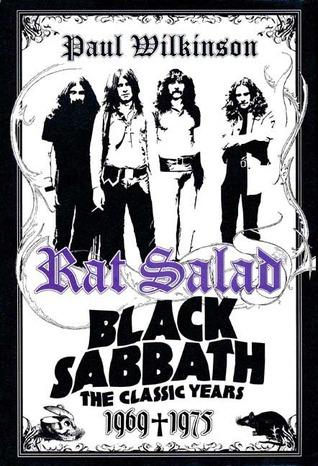 Rat Salad: Black Sabbath, The Classic Years, 1969--1975  by  Paul Wilkinson