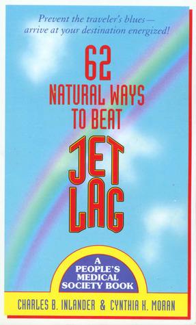 62 Natural Ways to Beat Jet Lag Charles B. Inlander