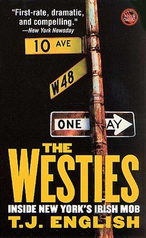 The Westies: Inside New Yorks Irish Mob T.J. English