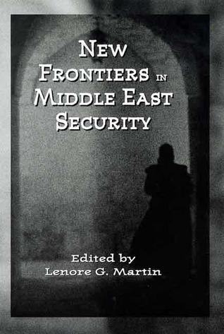 New Frontiers in Middle East Security  by  Lenore G. Martin