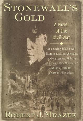 Stonewalls Gold: A Novel of the Civil War  by  Robert J. Mrazek