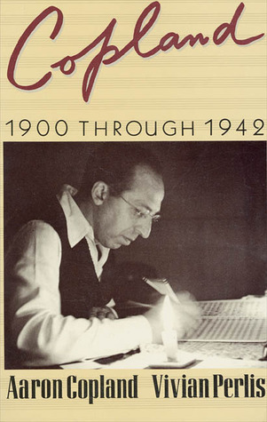 Copland: 1900 Through 1942 Aaron Copland