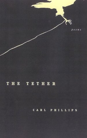 The Tether: Poems  by  Carl Phillips