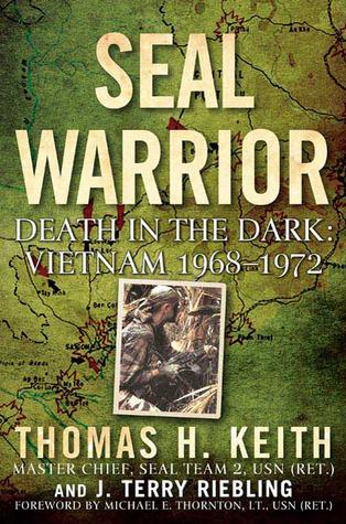 SEAL Warrior: Death in the Dark - Vietnam, 1968-1972  by  Thomas H. Keith