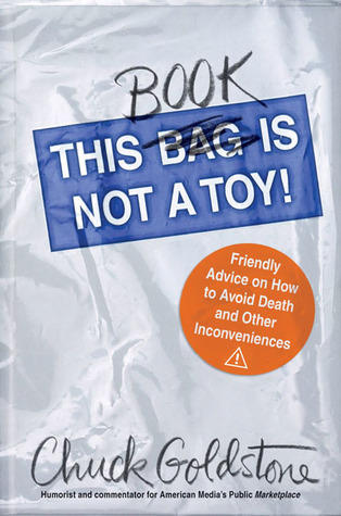 This Book Is Not a Toy!: Friendly Advice on How to Avoid Death and Other Inconveniences  by  Chuck Goldstone