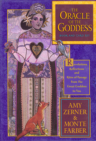 Oracle of the Goddess: Revelations, Reflections and Rites of Passage from the Great Goddess to You  by  Amy Zerner