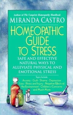Homeopathic Guide to Stress: Safe and Effective Natural Ways to Alleviate Physical and Emotional Stress  by  Miranda Castro