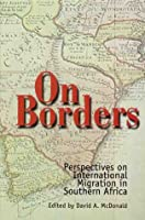 On Borders: Perspectives on International Migration in Southern Africa David A. McDonald