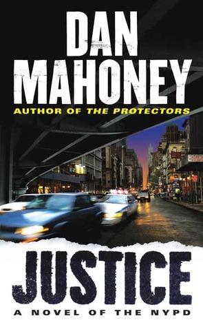 Justice: A Novel of the NYPD Dan Mahoney