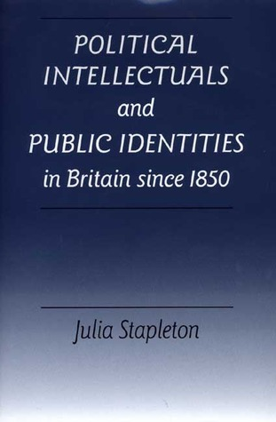 Political Intellectuals and Public Identities in Britain Since 1850 Julia Stapleton