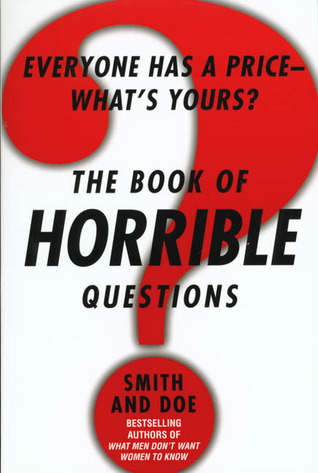 The Book of Horrible Questions: Everyone Has a Price-Whats Yours?  by  Mike Smith
