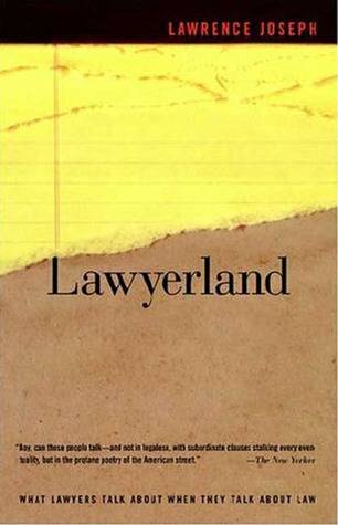 Lawyerland: An Unguarded, Street-Level Look At Law & Lawyers Today Lawrence Joseph