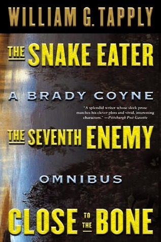Snake Eater/Seventh Enemy/Close to the Bone: A Brady Coyne Omnibus (#13, 14, and 15) William G. Tapply