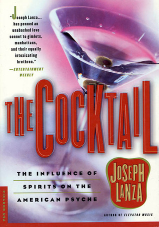 The Cocktail: The Influence Of Spirits On The American Psyche Joseph Lanza