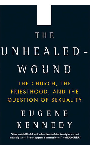 The Unhealed Wound: The Church and Human Sexuality  by  Eugene Kennedy