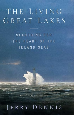 The Living Great Lakes: Searching for the Heart of the Inland Seas Jerry Dennis