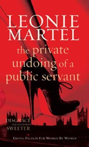 The Private Undoing of a Public Servant Leonie Martel
