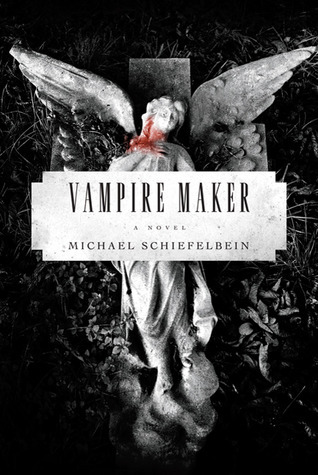 The Vampire Maker Michael Schiefelbein