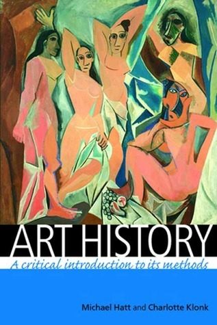 Art History: A Critical Introduction to Its Methods  by  Michael Hatt