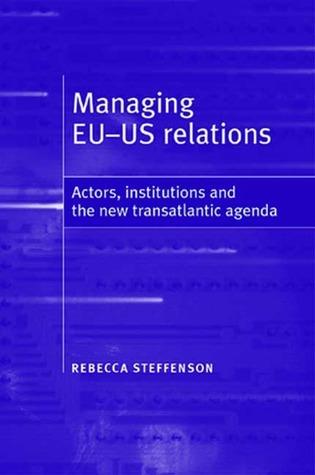 Managing EU-US Relations: Actors, Institutions and the New Transatlantic Agenda Rebecca Steffenson