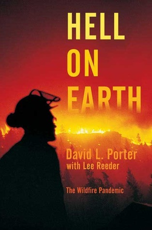Hell on Earth: The Wildfire Pandemic  by  David L.  Porter
