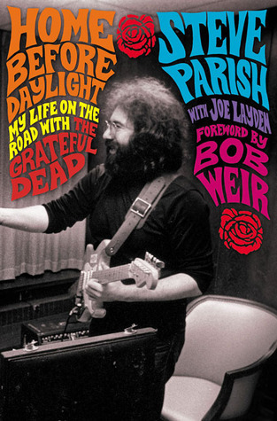 Home Before Daylight: My Life on the Road with the Grateful Dead  by  Steve Parish
