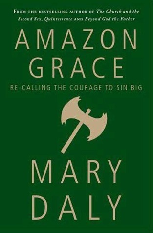 Amazon Grace: Re-Calling the Courage to Sin Big Mary Daly