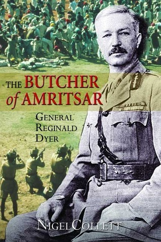 The Butcher of Amritsar: General Reginald Dyer  by  Nigel Collett