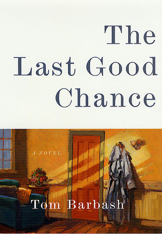 The Last Good Chance: A Novel  by  Tom Barbash