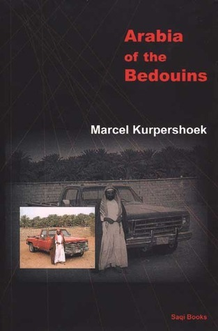 Arabia of the Bedouins Marcel Kurpershoek