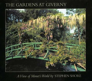 The Gardens at Giverny: A View of Monets World  by  Stephen Shore